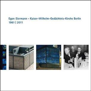 Egon Eiermann – Kaiser-Wilhelm-Gedächtnis-Kirche Berlin 1961 bis 2011